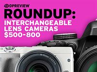 2016 Roundup: Interchangeable Lens Cameras $500-800