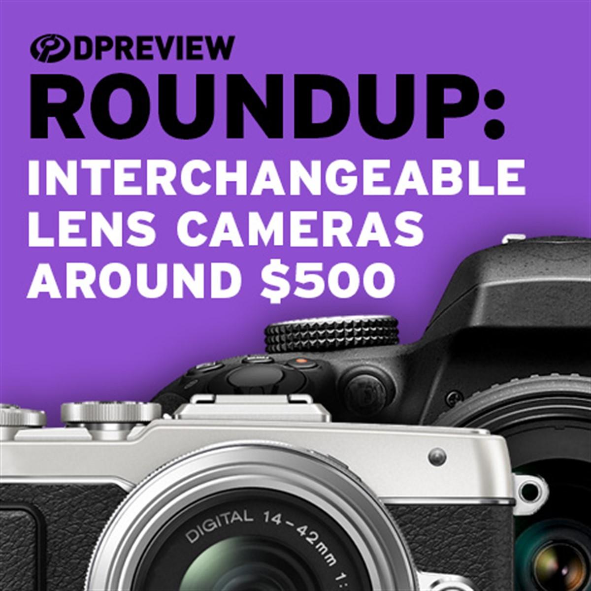 2017 Roundup: Interchangeable Lens Cameras around $500: Digital