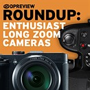 2017 Roundup: Enthusiast Long Zoom Cameras
