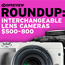 2016 Roundup: Interchangeable Lens Cameras $500-800