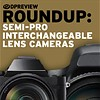 2017 Roundup: Semi-Pro Interchangeable Lens Cameras $2000+