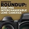 2017 Roundup: Semi-Pro Interchangeable Lens Cameras $2000+