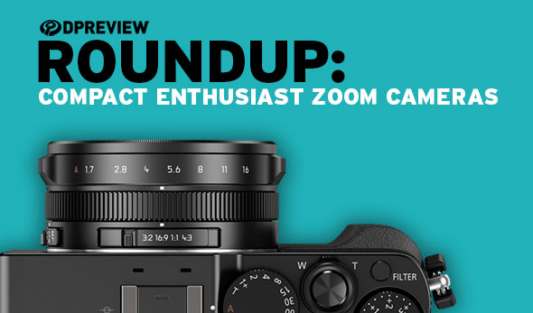 2017 Roundup: Compact Enthusiast Zoom Cameras: Digital Photography Review