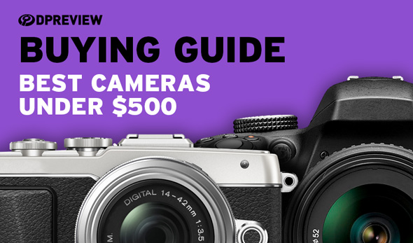 Buying Guide The Best Cameras Under 500 Digital Photography Review