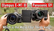 Panasonic G9 vs. Olympus OM-D E-M1 Mark III: Which is the king of Micro 43?