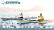 The Panasonic Lumix DC-S1R in Hawaii, with Max Lowe and Austin Kino