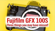 Fujifilm GFX 100S – 3 things you may have missed!