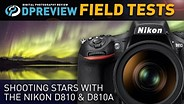 Field Test: Shooting stars with the Nikon D810 & D810A