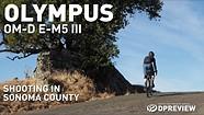 The Olympus E-M5 Mark III in Sonoma County