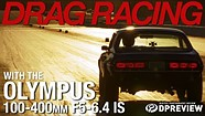 Drag racing with the Olympus 100-400mm F5-6.3 IS