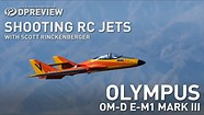Shooting RC jets with Scott Rinckenberger and the Olympus OM-D E-M1 Mark III