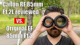 Canon RF 85mm F1.2 Review (vs. EF Version)